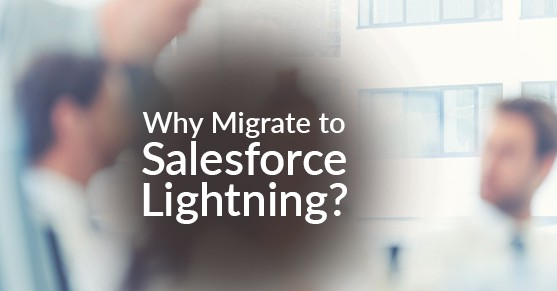 Why Migrate to Salesforce Lightning?